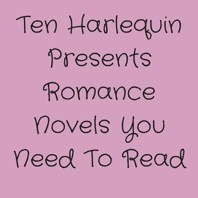 Ten Harlequin Presents Romance Novels You Need To Read