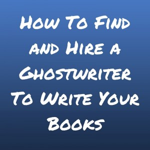 How to hire someone to write a book for you
