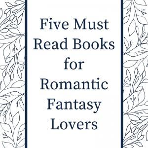 five must read romantic fantasy books