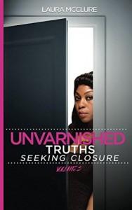 unvarnished truths seeking closure
